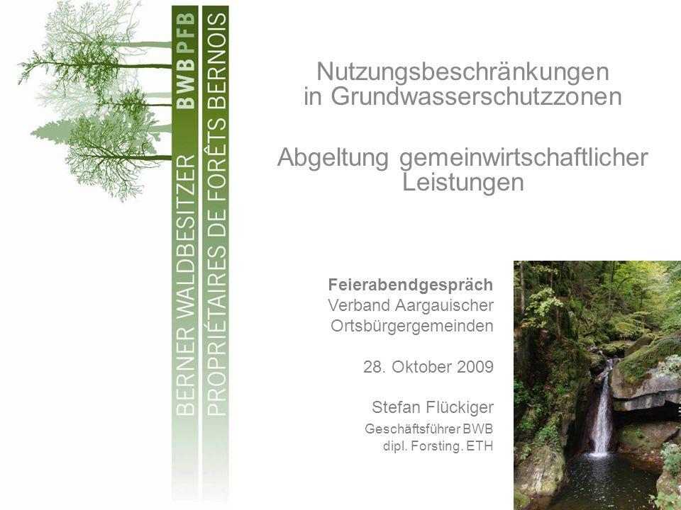 Nutzungsbeschränkungen in Grundwasserschutzzonen Abgeltung gemeinwirtschaftlicher Leistungen Feierabendgespräch Verband Aargauischer Ortsbürgergemeinden 28.