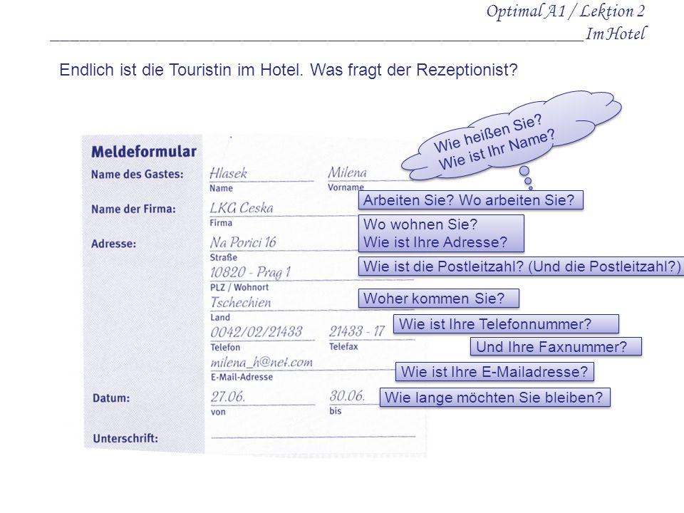 Optimal A1 / Lektion 2 ________________________________________________________Im Hotel Endlich ist die Touristin im Hotel. Was fragt der Rezeptionist