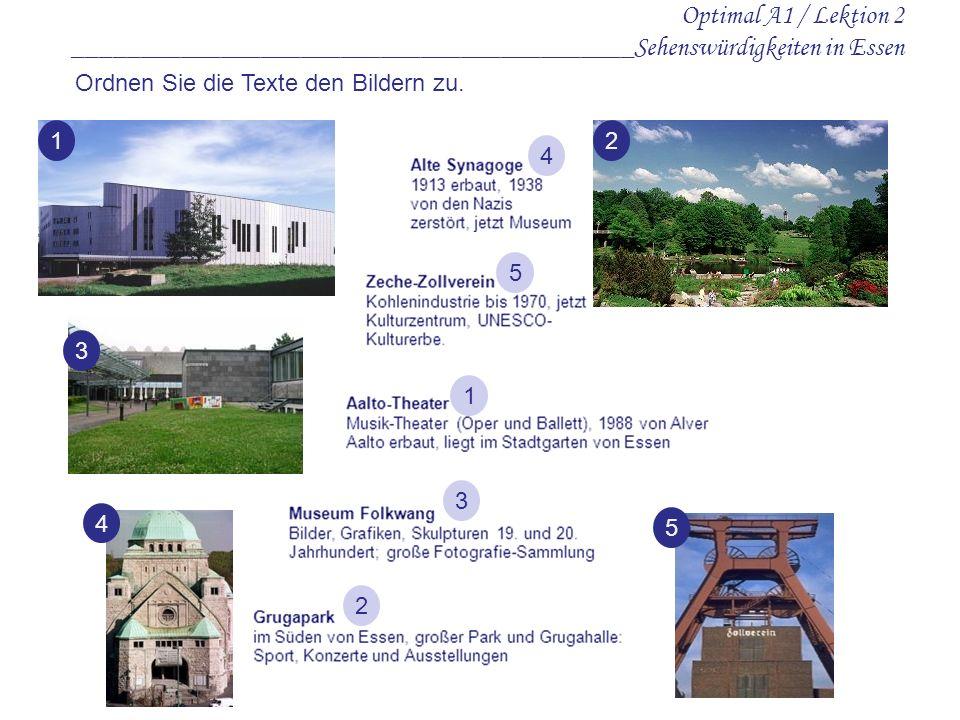Optimal A1 / Lektion 2 __________________________________________Sehenswürdigkeiten in Essen Ordnen Sie die Texte den Bildern zu. 12 3 4 5 4 5 1 3 2