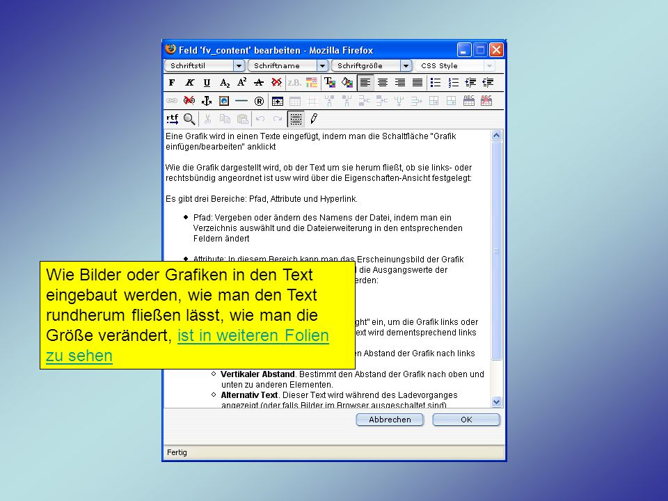Wie Bilder oder Grafiken in den Text eingebaut werden, wie man den Text rundherum fließen lässt, wie man die Größe verändert, ist in weiteren Folien z