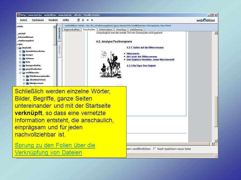 Schließlich werden einzelne Wörter, Bilder, Begriffe, ganze Seiten untereinander und mit der Startseite verknüpft, so dass eine vernetzte Information