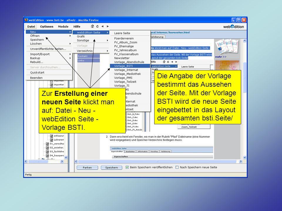 Zur Erstellung einer neuen Seite klickt man auf: Datei - Neu - webEdition Seite - Vorlage BSTI. Die Angabe der Vorlage bestimmt das Aussehen der Seite