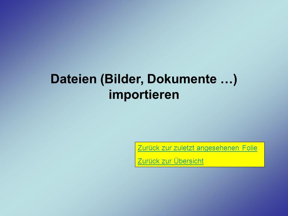 Dateien (Bilder, Dokumente …) importieren Zurück zur zuletzt angesehenen Folie Zurück zur Übersicht