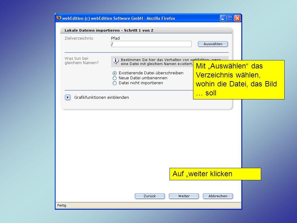 Mit Auswählen das Verzeichnis wählen, wohin die Datei, das Bild … soll Auf weiter klicken