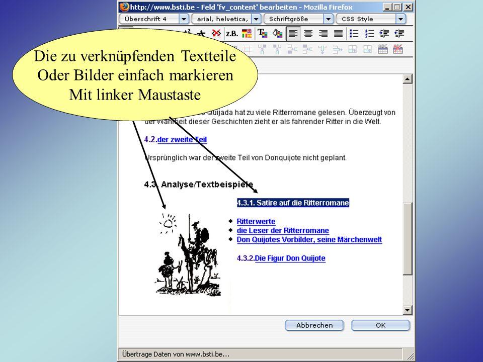 Die zu verknüpfenden Textteile Oder Bilder einfach markieren Mit linker Maustaste