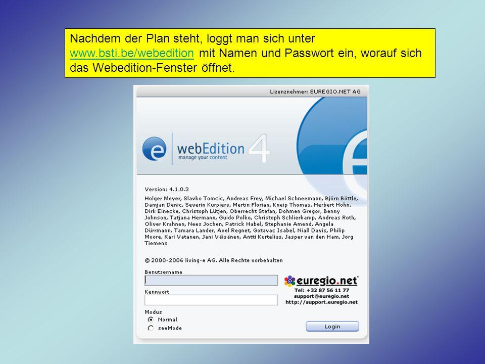 Nachdem der Plan steht, loggt man sich unter www.bsti.be/webedition mit Namen und Passwort ein, worauf sich das Webedition-Fenster öffnet. www.bsti.be
