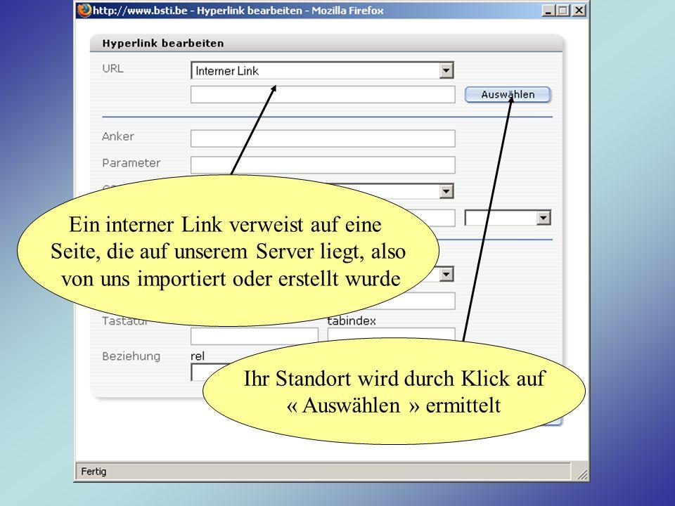 Ein interner Link verweist auf eine Seite, die auf unserem Server liegt, also von uns importiert oder erstellt wurde Ihr Standort wird durch Klick auf