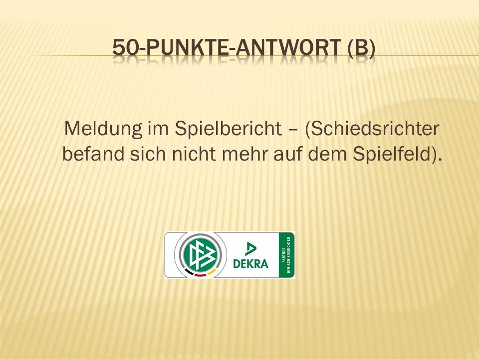 Meldung im Spielbericht – (Schiedsrichter befand sich nicht mehr auf dem Spielfeld).