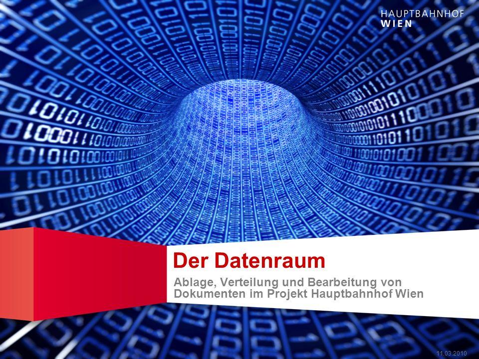 Der Datenraum Ablage, Verteilung und Bearbeitung von Dokumenten im Projekt Hauptbahnhof Wien 11.03.2010