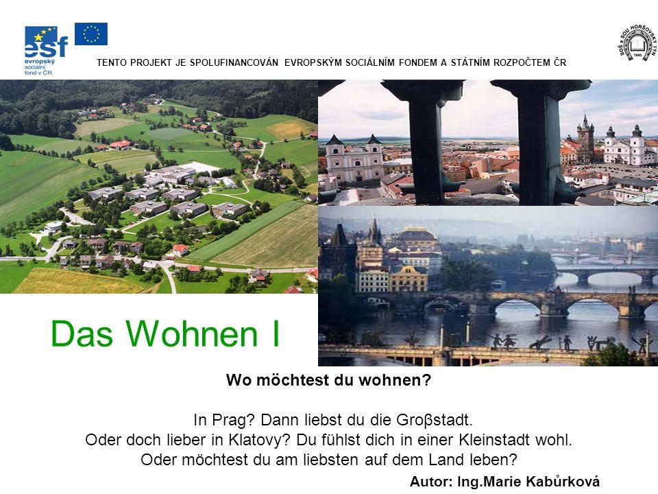 Das Wohnen I Wo möchtest du wohnen? In Prag? Dann liebst du die Groβstadt. Oder doch lieber in Klatovy? Du fühlst dich in einer Kleinstadt wohl. Oder