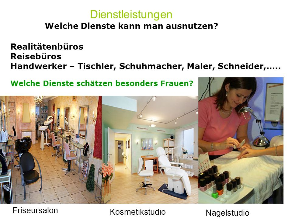 Dienstleistungen Welche Dienste kann man ausnutzen? Realitätenbüros Reisebüros Handwerker – Tischler, Schuhmacher, Maler, Schneider,….. Welche Dienste
