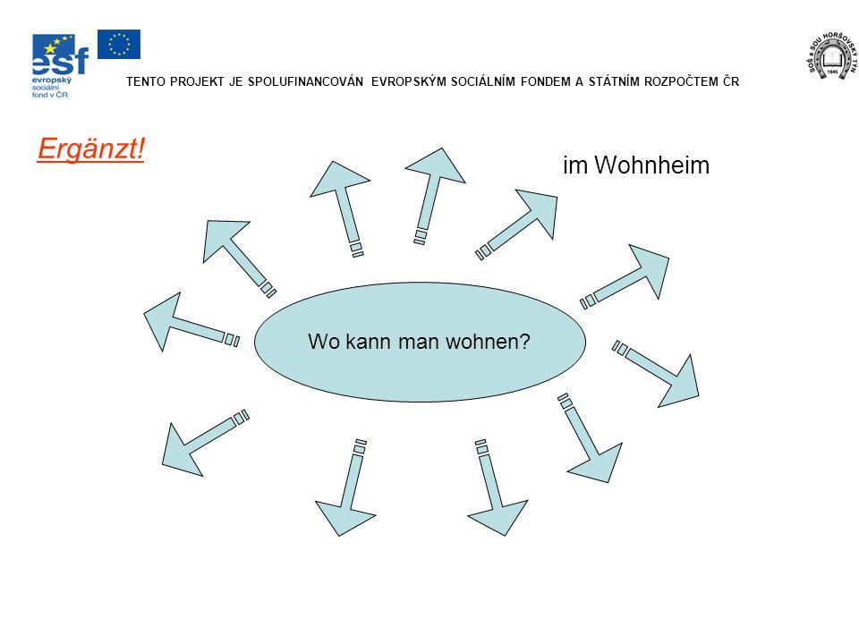 Wo kann man wohnen? im Wohnheim Ergänzt! TENTO PROJEKT JE SPOLUFINANCOVÁN EVROPSKÝM SOCIÁLNÍM FONDEM A STÁTNÍM ROZPOČTEM ČR