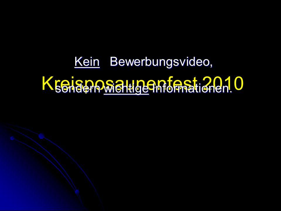 Kreisposaunenfest 2010 Kein Bewerbungsvideo, sondern wichtige Informationen.