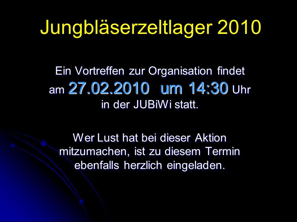 Jungbläserzeltlager 2010 Ein Vortreffen zur Organisation findet am 27.02.2010 um 14:30 Uhr in der JUBiWi statt.