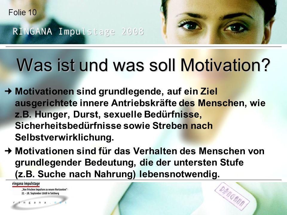 Folie 10 Was ist und was soll Motivation? Motivationen sind grundlegende, auf ein Ziel ausgerichtete innere Antriebskräfte des Menschen, wie z.B. Hung