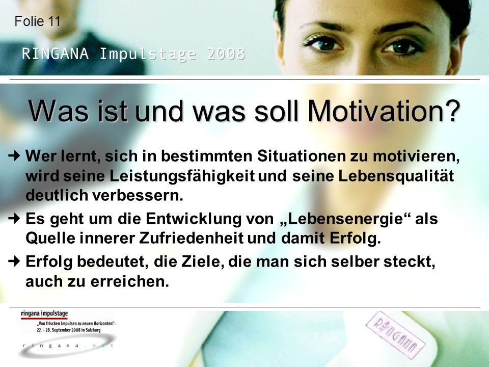 Folie 11 Was ist und was soll Motivation? Wer lernt, sich in bestimmten Situationen zu motivieren, wird seine Leistungsfähigkeit und seine Lebensquali