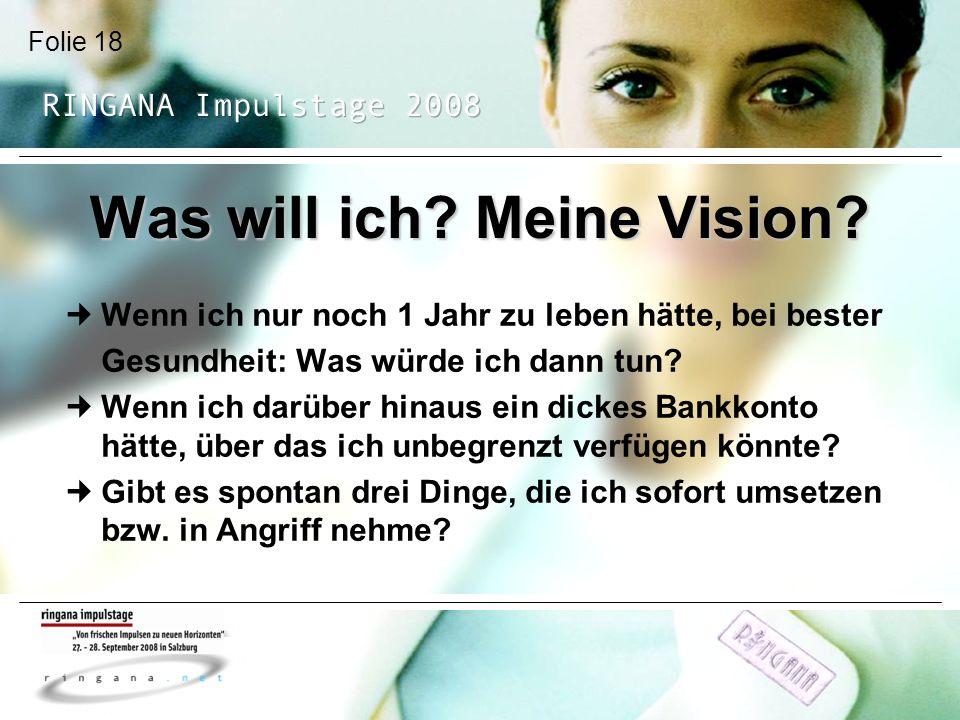 Folie 18 Was will ich? Meine Vision? Wenn ich nur noch 1 Jahr zu leben hätte, bei bester Gesundheit: Was würde ich dann tun? Wenn ich darüber hinaus e