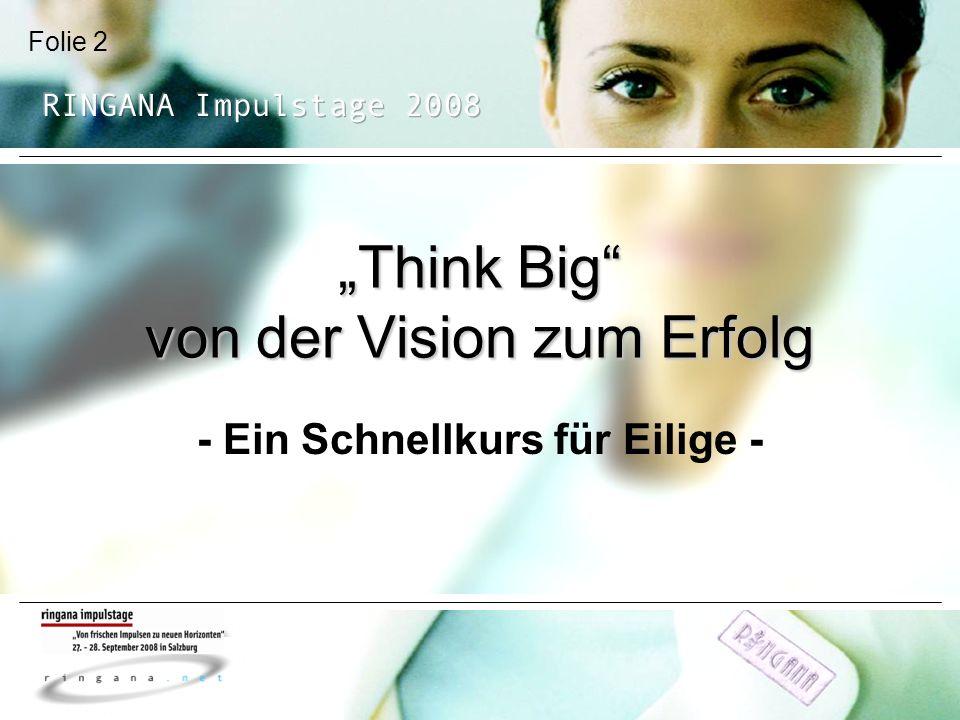 Folie 2 Think Big von der Vision zum Erfolg - Ein Schnellkurs für Eilige -