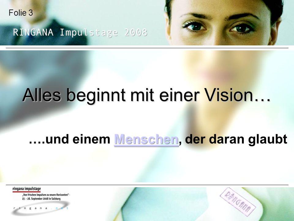 Folie 3 Alles beginnt mit einer Vision… Menschen Menschen ….und einem Menschen, der daran glaubtMenschen