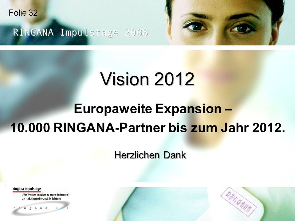 Folie 32 Vision 2012 Europaweite Expansion – 10.000 RINGANA-Partner bis zum Jahr 2012. Herzlichen Dank
