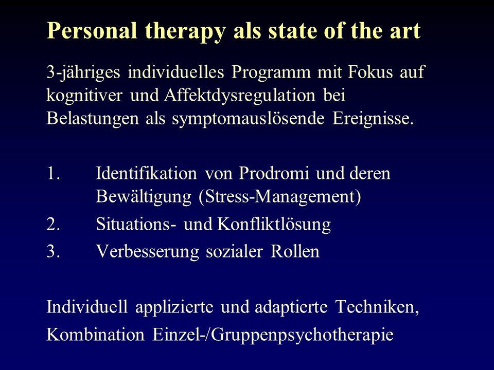 Personal therapy als state of the art 3-jähriges individuelles Programm mit Fokus auf kognitiver und Affektdysregulation bei Belastungen als symptomauslösende Ereignisse.