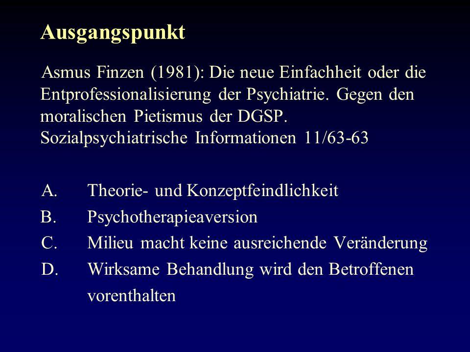 Ausgangspunkt Asmus Finzen (1981): Die neue Einfachheit oder die Entprofessionalisierung der Psychiatrie.