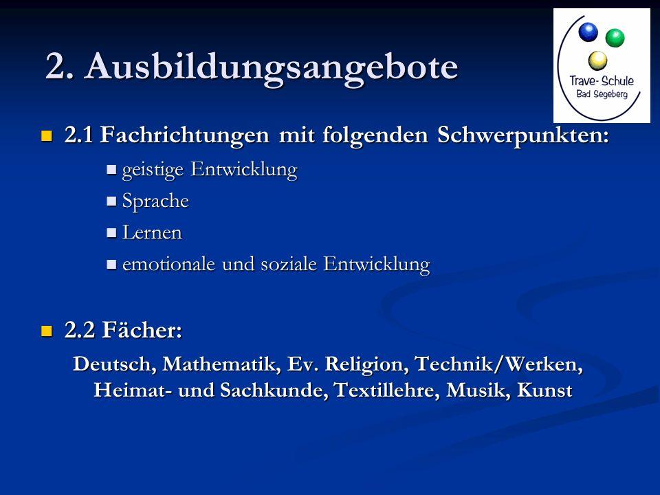 2. Ausbildungsangebote 2.1 Fachrichtungen mit folgenden Schwerpunkten: 2.1 Fachrichtungen mit folgenden Schwerpunkten: geistige Entwicklung geistige E