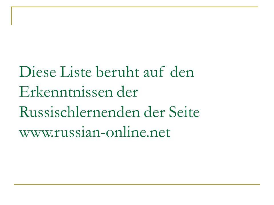 Diese Liste beruht auf den Erkenntnissen der Russischlernenden der Seite www.russian-online.net