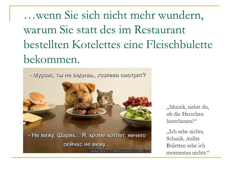 …wenn Sie sich nicht mehr wundern, warum Sie statt des im Restaurant bestellten Kotelettes eine Fleischbulette bekommen.