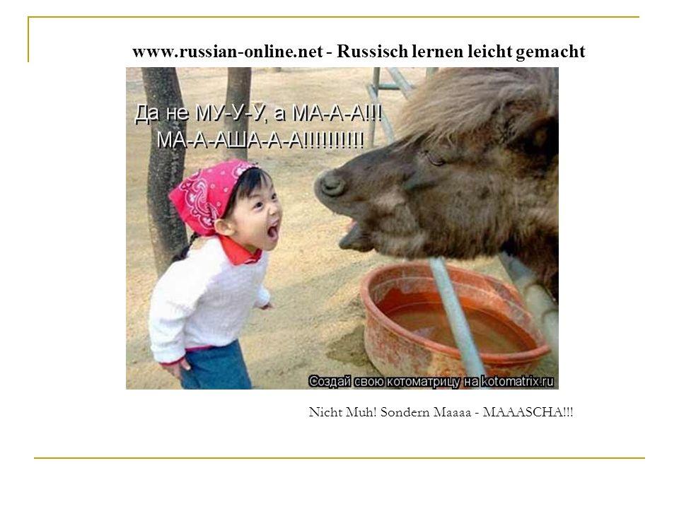 www.russian-online.net - Russisch lernen leicht gemacht Nicht Muh! Sondern Maaaa - MAAASCHA!!!
