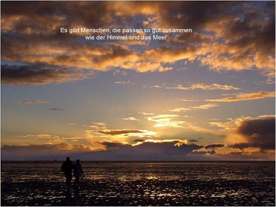 Es gibt Menschen, die passen so gut zusammen wie der Himmel und das Meer