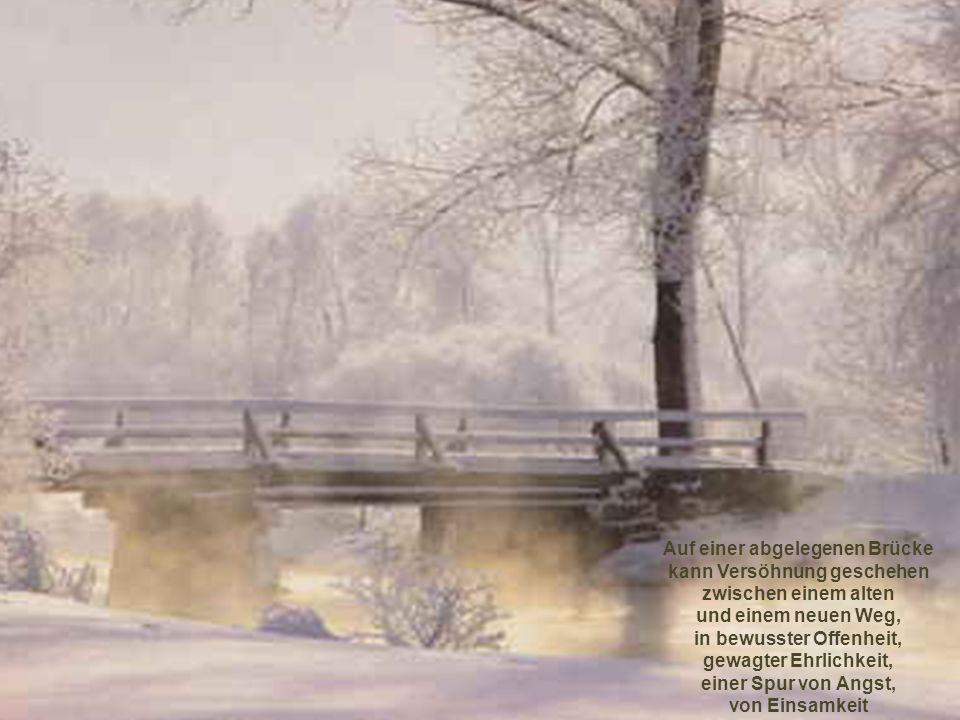 Auf einer abgelegenen Brücke kann Versöhnung geschehen zwischen einem alten und einem neuen Weg, in bewusster Offenheit, gewagter Ehrlichkeit, einer S