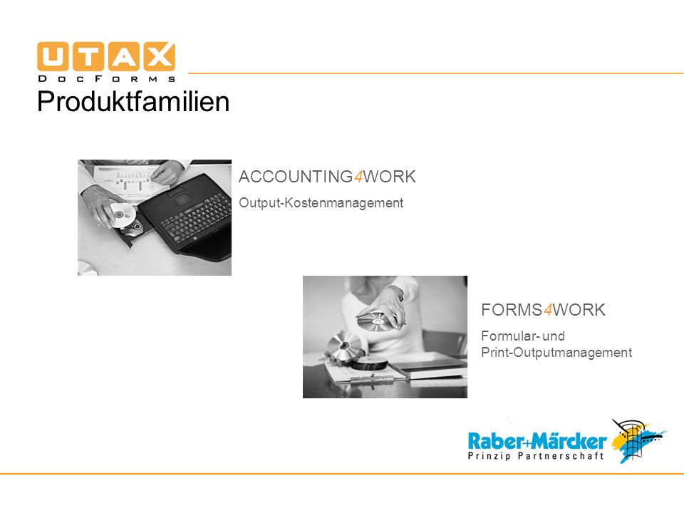 Produktfamilien Output-Kostenmanagement ACCOUNTING4WORK Formular- und Print-Outputmanagement FORMS4WORK