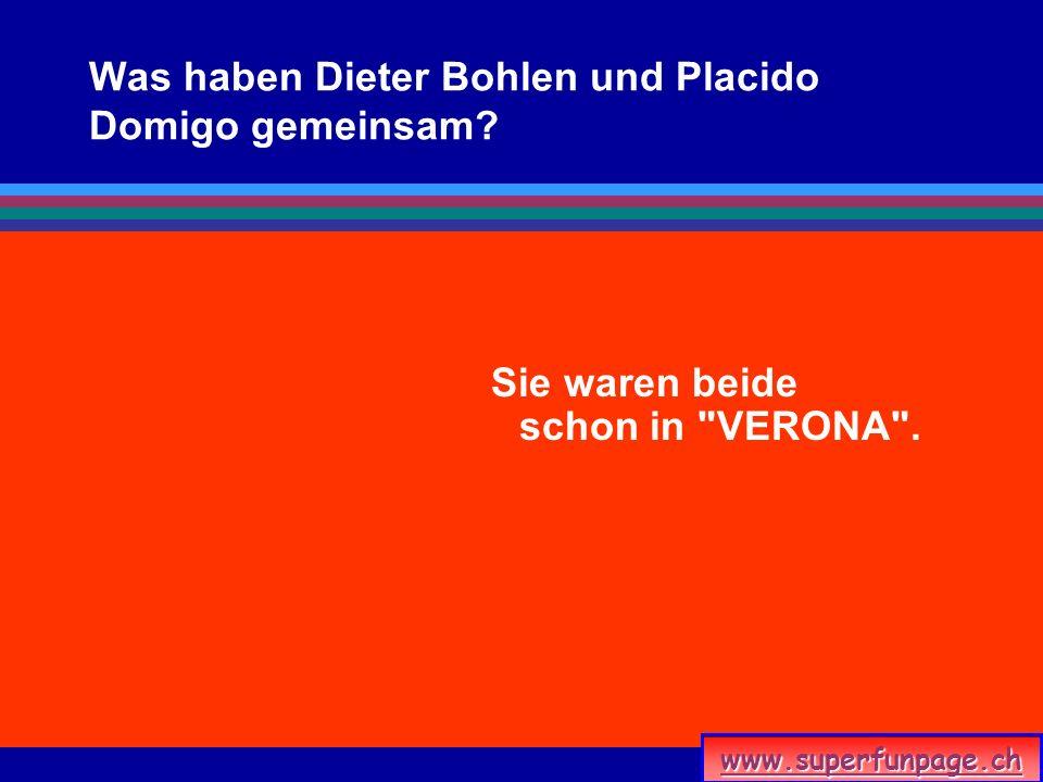 www.superfunpage.ch Was haben Dieter Bohlen und Placido Domigo gemeinsam? Sie waren beide schon in