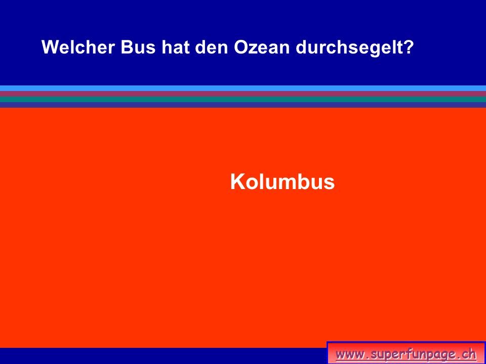 www.superfunpage.ch Welcher Bus hat den Ozean durchsegelt? Kolumbus