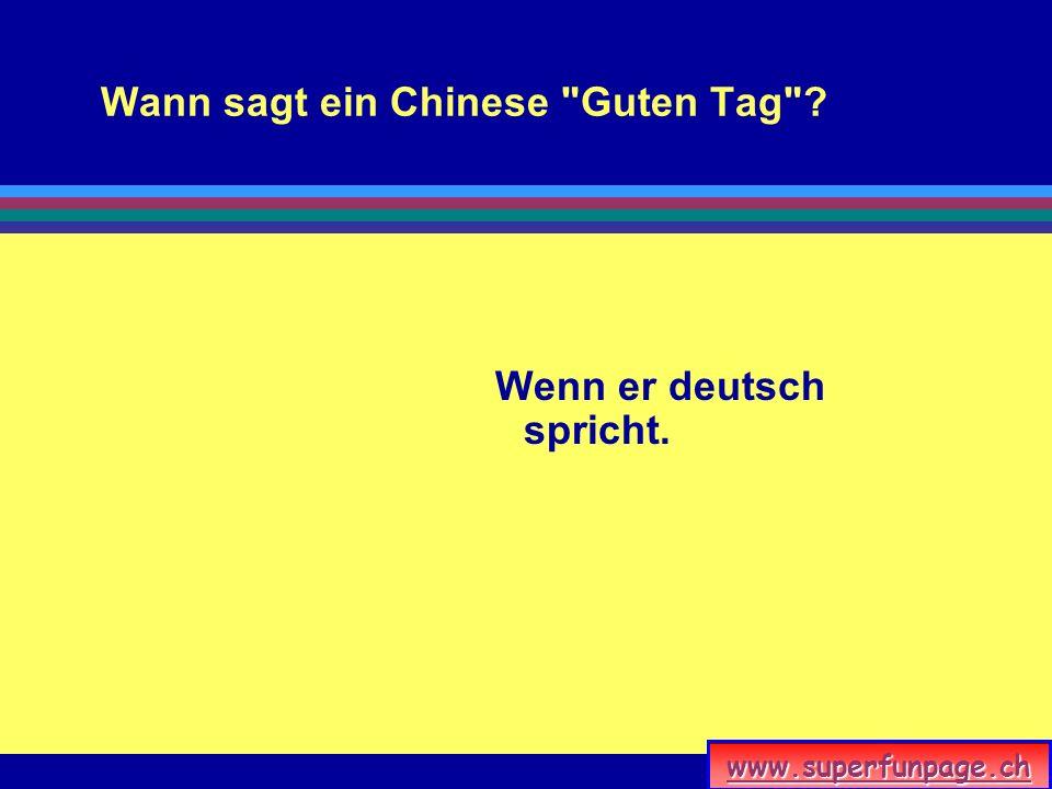 www.superfunpage.ch Wann sagt ein Chinese