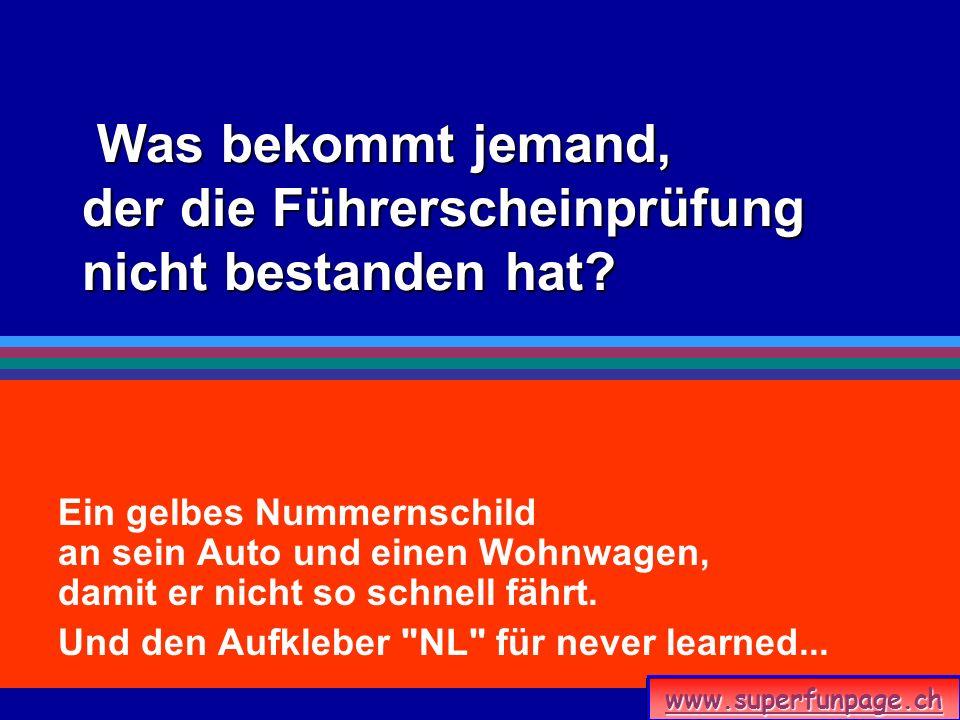 Was bekommt jemand, der die Führerscheinprüfung nicht bestanden hat? Ein gelbes Nummernschild an sein Auto und einen Wohnwagen, damit er nicht so schn