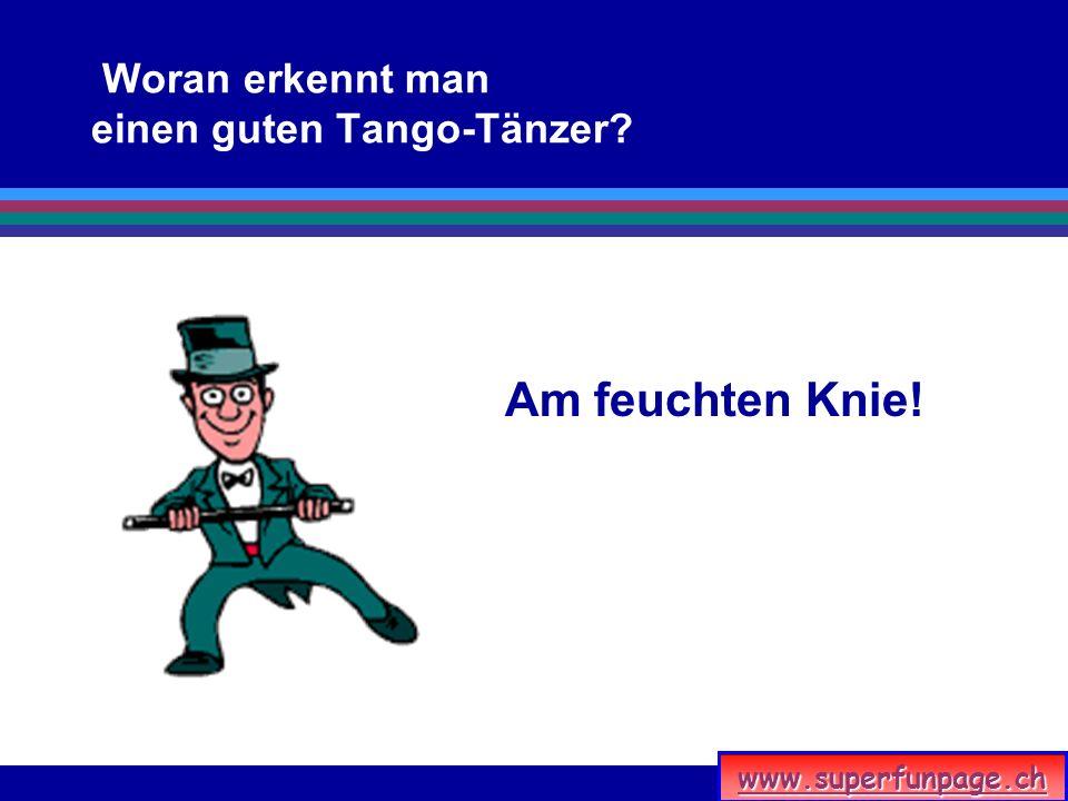 Woran erkennt man einen guten Tango-Tänzer? Am feuchten Knie!