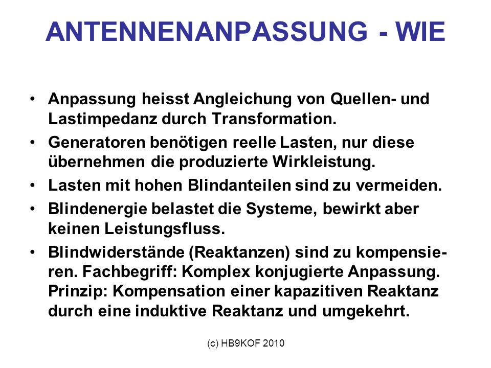 (c) HB9KOF 2010 ANTENNENANPASSUNG - WIE Anpassung heisst Angleichung von Quellen- und Lastimpedanz durch Transformation. Generatoren benötigen reelle