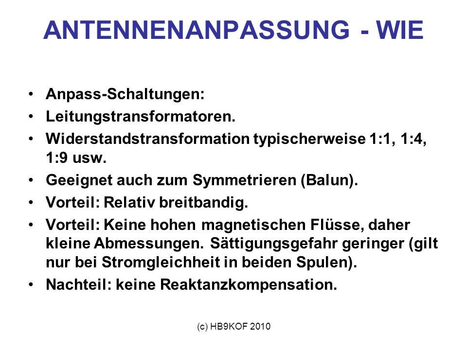 (c) HB9KOF 2010 ANTENNENANPASSUNG - WIE Anpass-Schaltungen: Leitungstransformatoren. Widerstandstransformation typischerweise 1:1, 1:4, 1:9 usw. Geeig