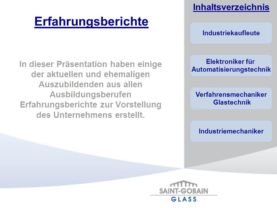 Industriekaufleute Elektroniker für Automatisierungstechnik Verfahrensmechaniker Glastechnik Industriemechaniker Inhaltsverzeichnis Erfahrungsberichte