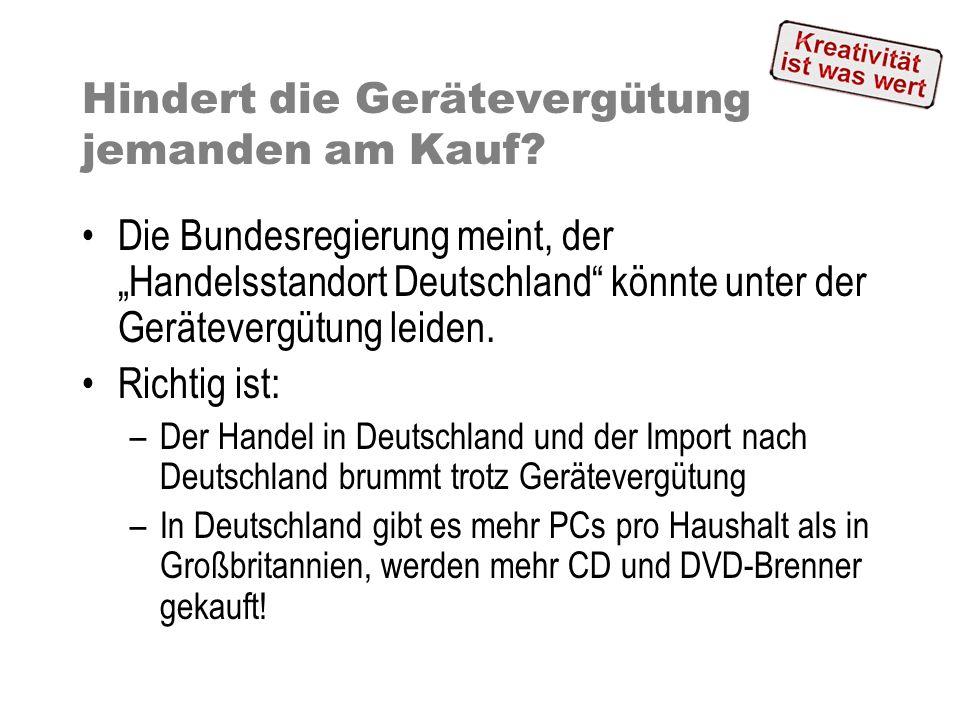 Hindert die Gerätevergütung jemanden am Kauf? Die Bundesregierung meint, der Handelsstandort Deutschland könnte unter der Gerätevergütung leiden. Rich
