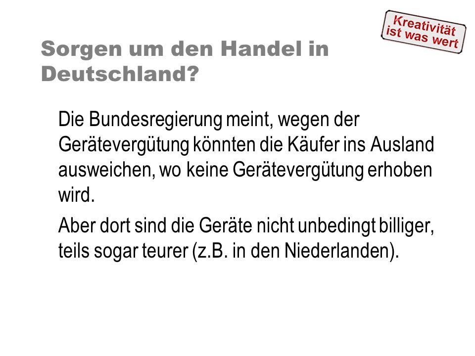 Sorgen um den Handel in Deutschland? Die Bundesregierung meint, wegen der Gerätevergütung könnten die Käufer ins Ausland ausweichen, wo keine Geräteve