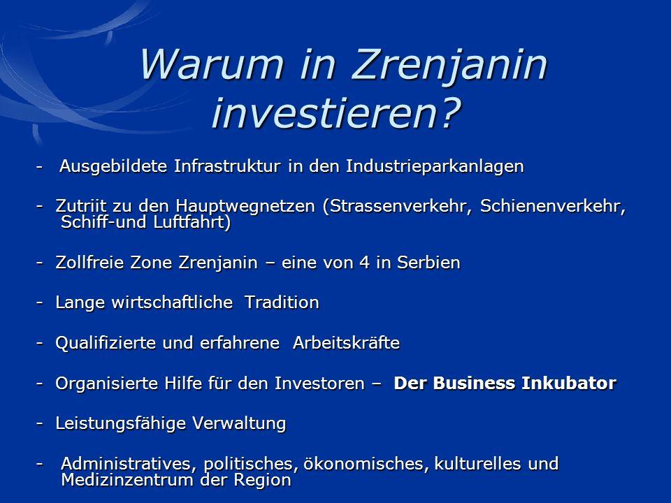Warum in Zrenjanin investieren? Warum in Zrenjanin investieren? - Ausgebildete Infrastruktur in den Industrieparkanlagen - Zutriit zu den Hauptwegnetz