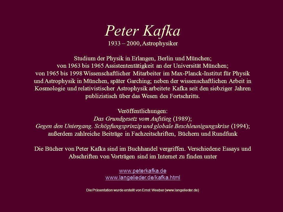 Peter Kafka 1933 – 2000, Astrophysiker Studium der Physik in Erlangen, Berlin und München; von 1963 bis 1965 Assistententätigkeit an der Universität M