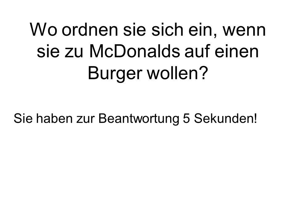 Wo ordnen sie sich ein, wenn sie zu McDonalds auf einen Burger wollen.