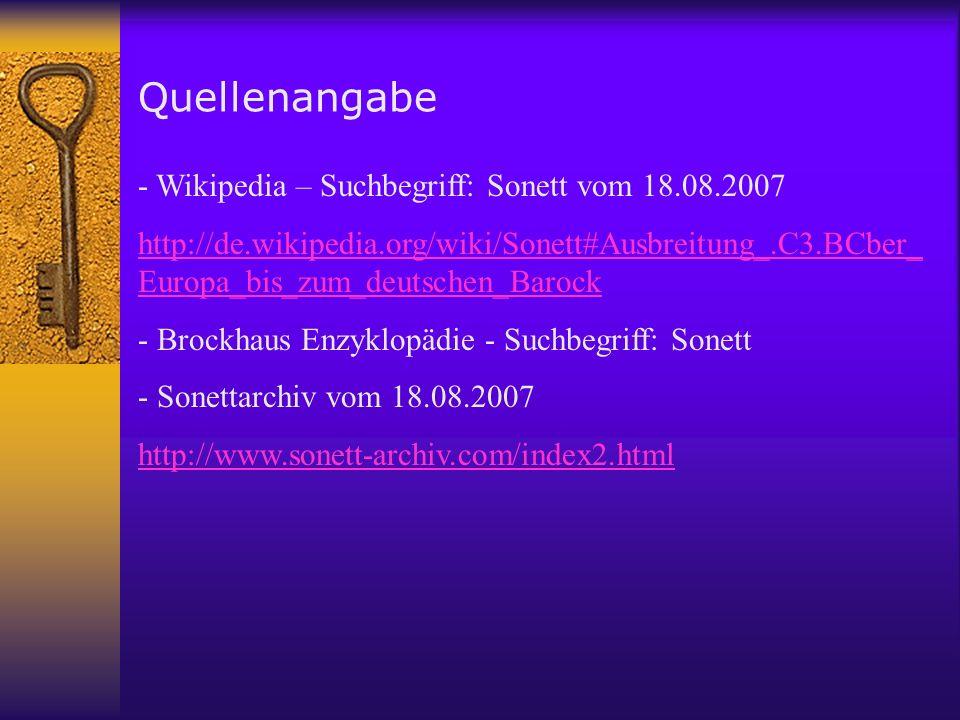 Quellenangabe - Wikipedia – Suchbegriff: Sonett vom 18.08.2007 http://de.wikipedia.org/wiki/Sonett#Ausbreitung_.C3.BCber_ Europa_bis_zum_deutschen_Barock - Brockhaus Enzyklopädie - Suchbegriff: Sonett - Sonettarchiv vom 18.08.2007 http://www.sonett-archiv.com/index2.html
