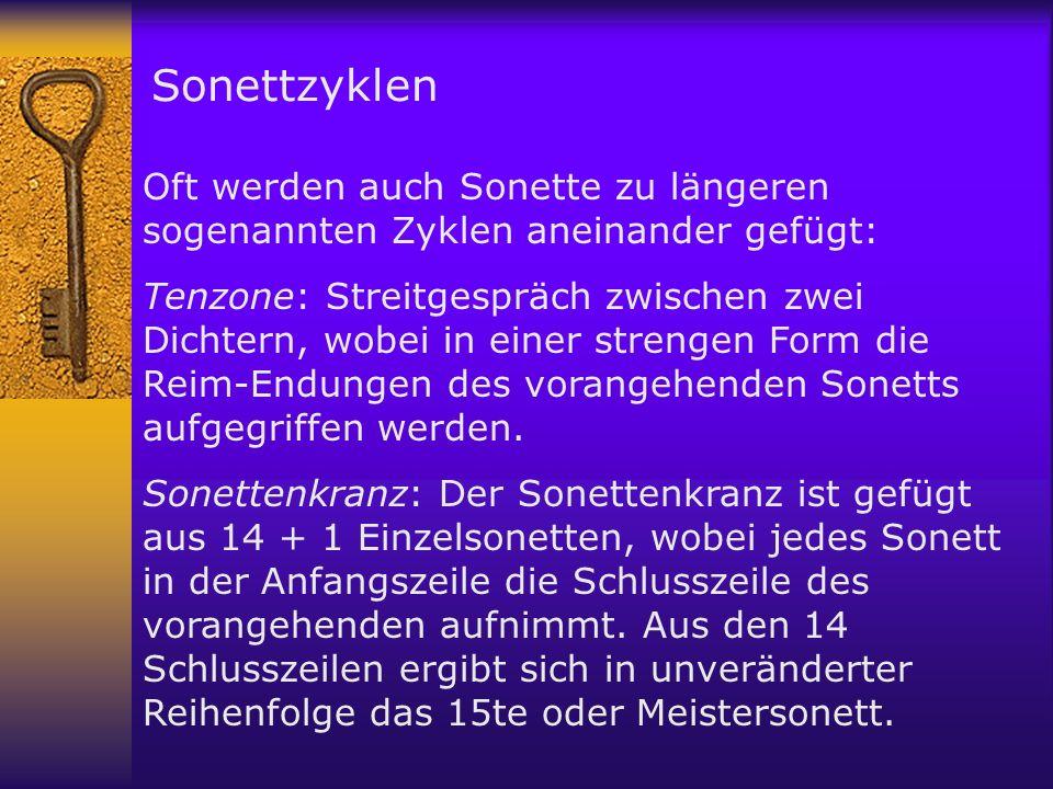 Sonettzyklen Oft werden auch Sonette zu längeren sogenannten Zyklen aneinander gefügt: Tenzone: Streitgespräch zwischen zwei Dichtern, wobei in einer strengen Form die Reim-Endungen des vorangehenden Sonetts aufgegriffen werden.