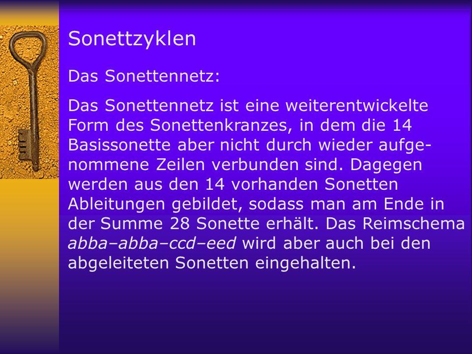 Sonettzyklen Das Sonettennetz: Das Sonettennetz ist eine weiterentwickelte Form des Sonettenkranzes, in dem die 14 Basissonette aber nicht durch wieder aufge- nommene Zeilen verbunden sind.