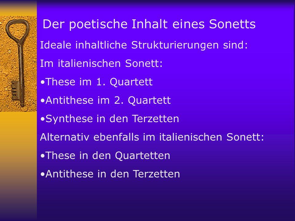 Der poetische Inhalt eines Sonetts Ideale inhaltliche Strukturierungen sind: Im italienischen Sonett: These im 1. Quartett Antithese im 2. Quartett Sy